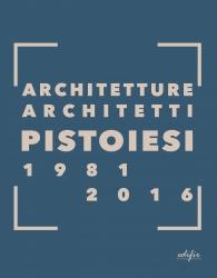 Architetture architetti pistoiesi 1981-2016