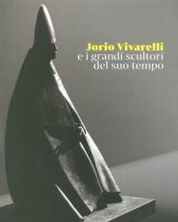 Jorio Vivarelli e i grandi scultori del suo tempo