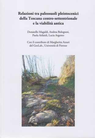 Relazioni tra paleosuoli pleistocenici della Toscana centro-settentrionale e la viabilità antica