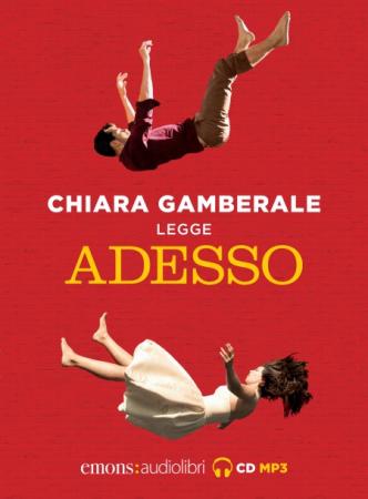 Chiara Gamberale legge Adesso [Audioregistrazione]
