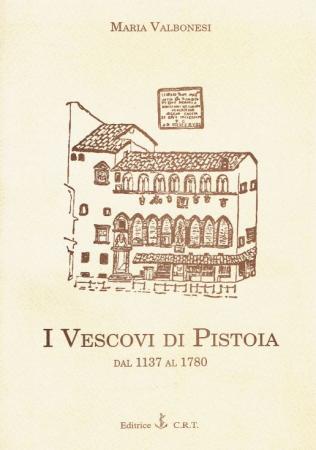 I vescovi di Pistoia dal 1137 al 1780