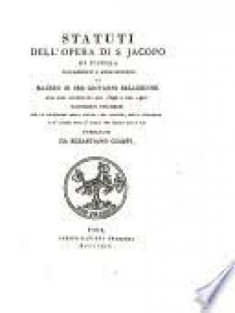 Statuti dell'opera di S. Jacopo di Pistoja volgarizzati l'anno 1313 da Mazzeo di ser Giovanni Bellebuoni con due inventari del 1340 e del 1401 documenti utilissimi per la cognizione della lingua, dei costumi, della statistica e d'alcune arti d'Italia nei secoli 13. e 14. pubblicati da Sebastiano Ciampi