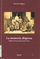 La memoria dispersa : soldati di Tizzana alla Grande Guerra