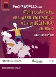 Pino Quartullo legge Storia controversa dell'inarrestabile fortuna del vino Aglianico nel mondo [Audioregistrazione]
