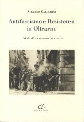 Antifascismo e Resistenza in Oltrarno : storia di un quartiere di Firenze