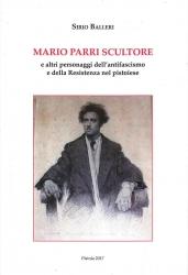 Mario Parri scultore e altri personaggi dell'antifascismo e della Resistenza nel pistoiese