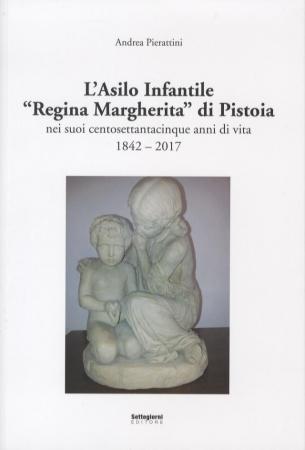 """L'Asilo infantile """"Regina Margherita"""" di Pistoia nei suoi centosettantacinque anni di vita"""