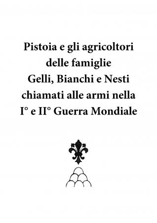 Pistoia e gli agricoltori delle famiglie Gelli, Bianchi e Nesti chiamati alle armi nella 1. e 2. guerra mondiale