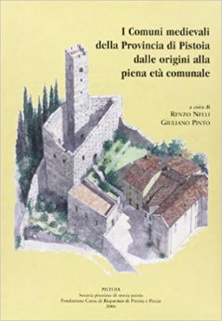 I comuni medievali della provincia di Pistoia dalle origini alla piena età comunale