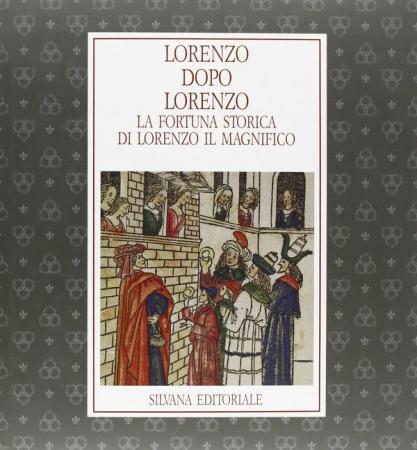 Lorenzo dopo Lorenzo: la fortuna storica di Lorenzo il Magnifico