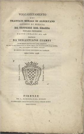 Volgarizzamento dei trattati morali di Albertano giudice di Brescia da Soffredi del Grazia notaro pistojese, fatto innanzi al 1278