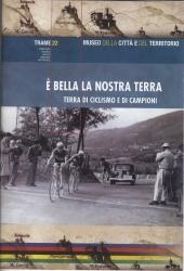 E' bella la nostra terra : terra di ciclismo e di campioni : il ciclismo nelle raccolte fotografiche private, 1915-1977
