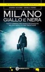 Milano giallo e nera. Tutti i crimini che hanno sconvolto Milano negli ultimi trent'anni