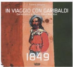 1849 : In viaggio con Garibaldi : dall'Adriatico al Tirreno fino a New York