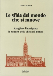 Le sfide del mondo che si muove : accogliere l'immigrato: le risposte della Chiesa di Pistoia